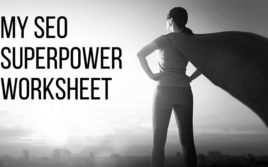 My SEO Superpower Worksheet